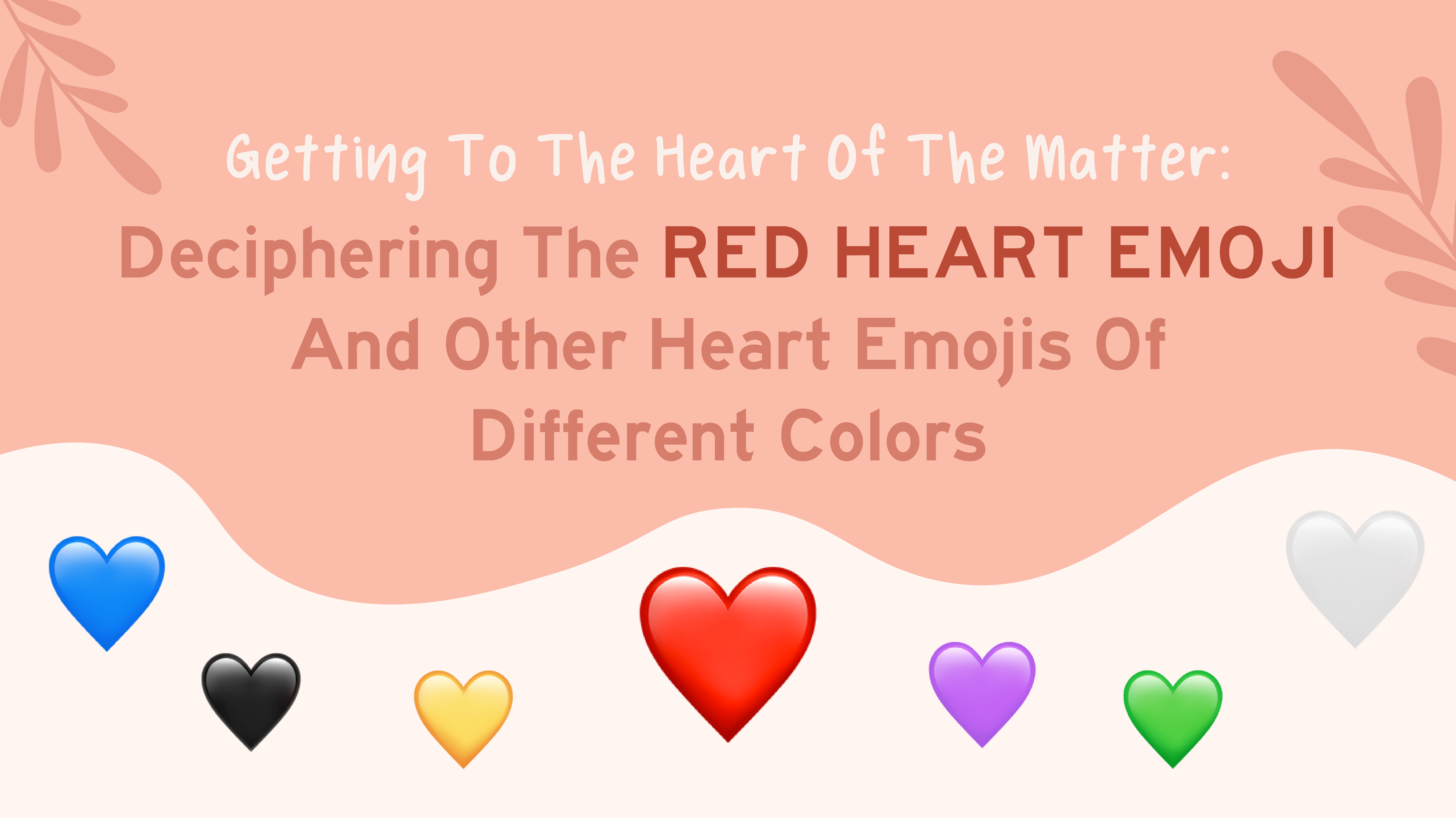 Getting To The Heart Of The Matter Deciphering The ❤️ Red Heart ...